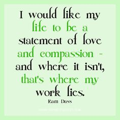 quotes+about+compassion | quotes - I would like my life to be a statement of love and compassion ...