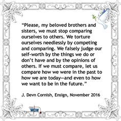 """Please, my beloved brothers and sisters, we must stop comparing ourselves to others..."" ~J. Devn Cornish"