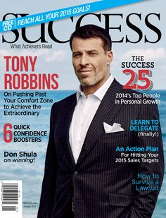 Best-Selling Author Tony Robbins gives a deeply personal interview for the January 2015 SUCCESS magazine cover story Success Magazine, 2015 Goals, Life Coach Certification, Project Success, Small Business Trends, Toronto Life, Card Companies, Tony Robbins, Public Relations