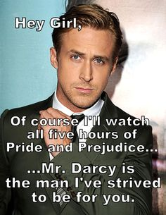 Hey Girl, Mr. Darcy