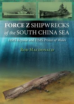 Force Z Shipwrecks of the South China Sea: HMS Prince of Wales and HMS Repulse