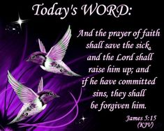 James (KJV) And the prayer of faith shall save the sick, and the Lord shall raise him up; and if he have committed sins, they shall be forgiven him. Bible Verses Quotes, Bible Scriptures, Faith Quotes, Biblical Quotes, Religious Quotes, Word Of Faith, Word Of God, Spiritual Quotes, Positive Quotes