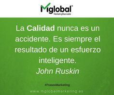 La Calidad nunca es un accidente. Es siempre el resultado de un esfuerzo inteligente. John Ruskin #MarketingRazonable #FrasesMarketing