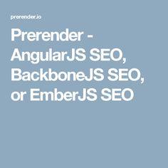 Prerender - AngularJS SEO, BackboneJS SEO, or EmberJS SEO