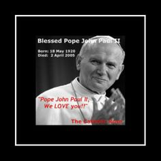 ~ Blessed Pope John Paul II...