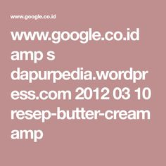 www.google.co.id amp s dapurpedia.wordpress.com 2012 03 10 resep-butter-cream amp