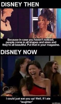 This is horrible. When I was younger Disney taught you that everybody is different and that there was nothing wrong with that. Nowadays Disney is laughing about the fact that someone isn't eating. It's disgusting! They should just rerun all the old Disney programmes.