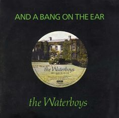 .ESPACIO WOODYJAGGERIANO.: THE WATERBOYS - (1988) And a bang on the ear http://woody-jagger.blogspot.com/2013/11/the-waterboys-and-bang-on-ear.html
