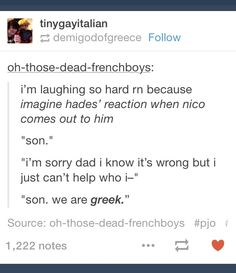 """Hades: """"Believe me, dating a guy isn't the worst thing ever and is normal, you're uncles have been with animals Nico. Actual ANIMALS!"""""""
