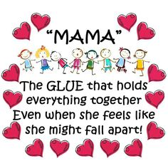 'Mama: The glue that holds everything together. Even when she feels like she might fall apart!'