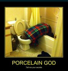 Porcelain God #drunk