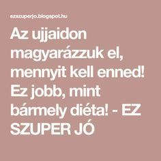 Az ujjaidon magyarázzuk el, mennyit kell enned! Ez jobb, mint bármely diéta! - EZ SZUPER JÓ Lose Weight, Weight Loss, Workout Guide, Good To Know, Health Fitness, Food And Drink, Healthy Eating, Drinks, Mint