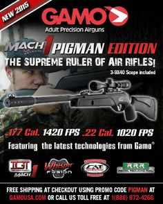 The Supreme Ruler of Air Rifles is here! The ONLY air rifle with all 2015 new Technologies from Gamo! 1420 FPS (.177 Cal) and 1020 FPS (.22 Cal) MACH 1 PIGMAN EDITION!