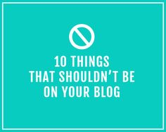 10 Things that shouldn't be on your blog