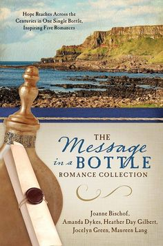 Joanne Bischof, Amanda Dykes, Heather Day Gilbert, Jocelyn Green, Maureen Lang - The Message in a Bottle Romance Collection: Hope Reaches Across the Centuries Through One Single Bottle, Inspiring Five Romancess / #awordfromJoJo #CleanRomance #ChristianFiction
