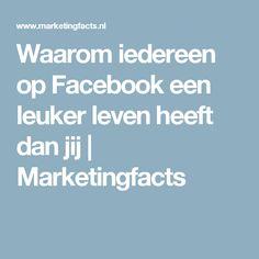 Waarom iedereen op Facebook een leuker leven heeft dan jij | Marketingfacts