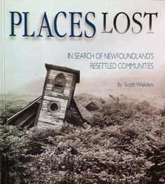 """2 Rooms Artist Resident Scott Walden's book """"Places Lost, In Search of Newfoundland's Resettles Communities'."""