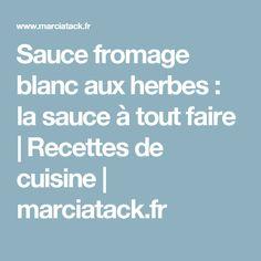 Sauce fromage blanc aux herbes : la sauce à tout faire | Recettes de cuisine | marciatack.fr