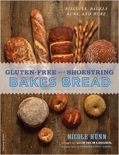 Gluten Free on a Shoestring Bakes Bread: (Biscuits, Bagels, Buns, and More) by Nicole Hunn