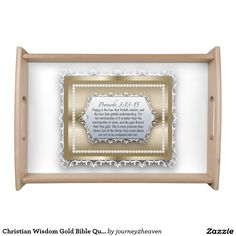 Shop Christian Wisdom Gold Bible Quote Proverbs Serving Tray created by Personalize it with photos & text or purchase as is! More Precious Than Rubies, Gift From Heaven, Christian Christmas, Proverbs 3, I Am Happy, Bible Quotes, Framed Art, Tray, Wisdom