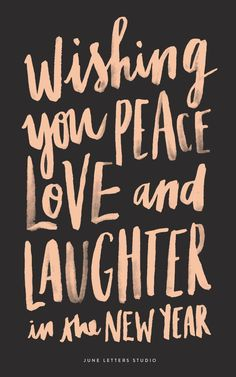 Wishing you peace, love, and laughter in the new year.: