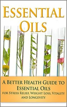 Essential Oils: A Better Health Guide to Essential Oils for Stress Relief, Weight Loss, Vitality, and Longevity (Essential Oils, aromatherapy, alternative cures, holistic cures), Kara Aimer - Amazon.com