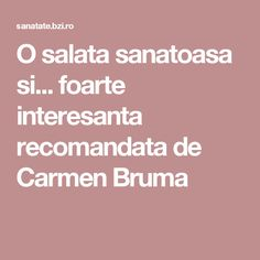 O salata sanatoasa si... foarte interesanta recomandata de Carmen Bruma