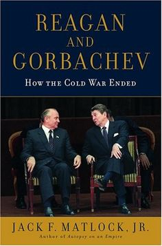 Reagan and Gorbachev: How the Cold War Ended