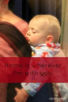 Home is wherever I'm with you. ObiMama wrap conversion mei tais, so much sleepy dust.