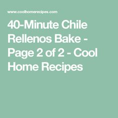 40-Minute Chile Rellenos Bake - Page 2 of 2 - Cool Home Recipes