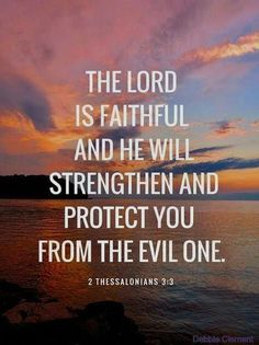 God and Jesus Christ: Bible verses about faith. The Lord is faithful and he will strengthen and protect you from the evil one. Strength Bible Quotes, Bible Verses About Strength, Bible Verses About Love, Favorite Bible Verses, Bible Verses Quotes, Quotes About God, New Quotes, Bible Scriptures, Faith Quotes