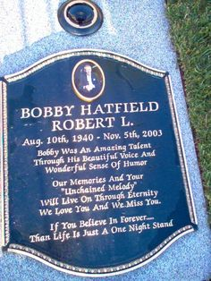 "Grave Marker- Bobby Hatfield (1940 - 2003) Rock Singer. A member along with Bill Medley, they formed the musical group, ""The Righteous Brothers."""