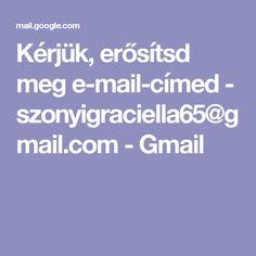 Kérjük, erősítsd meg e-mail-címed - szonyigraciella65@gmail.com - Gmail