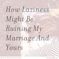 How Laziness Might Be Ruining My Marriage And Yours