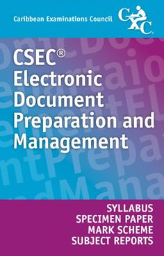 CSEC® Electronic Document Preparation and Management  Syllabus, Specimen Paper, Mark Scheme and Subject Reports eBook