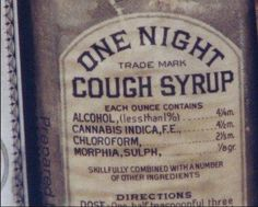 And you thought Nyquil knocked you out. Take a look at the ingredients in this old bottle of cough syrup. It might not cure your cough, but after a swig or two you won't even remember you have one.-