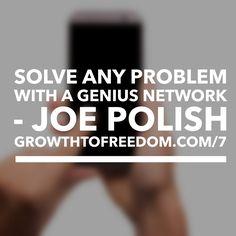 Solve Any Problem With A Genius Network - Joe Polish. http://GrowthToFreedom.com/7