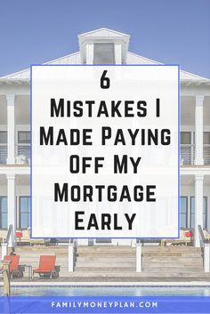 6 Mistakes I Made Paying Off My Mortgage Early. Be mindful of the pitfalls of paying off your mortgage early by avoiding these 6 mistakes.