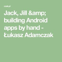 Jack, Jill & building Android apps by hand - Łukasz Adamczak