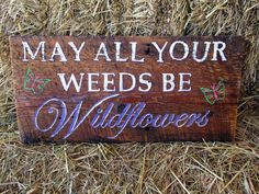 May All Your Weeds Be Wildflowers Reclaimed Wood Sign