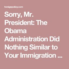 Sorry, Mr. President: The Obama Administration Did Nothing Similar to Your Immigration Ban | Foreign Policy