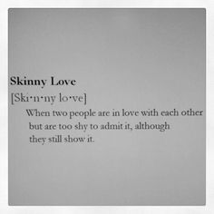 #OnlineDating365 #SkinnyLoveMeans  When two people are in love with each other but are too shy to admit it, although they still show it.