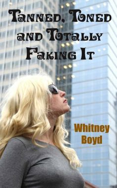 11/11/13 4.5 out of 5 stars Tanned, Toned and Totally Faking It by Whitney Boyd, http://www.amazon.com/dp/B007SH35OG/ref=cm_sw_r_pi_dp_J1yGsb16SH87F