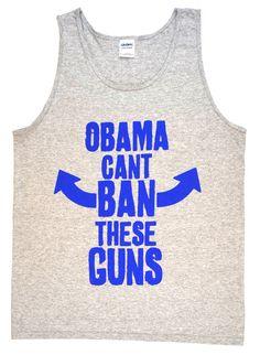 Obama Can't Ban These Guns Funny Gun Tank Top by TshirtMarket, $10.99 - humorous tank for gym days.