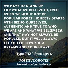 We have to stand up for what we believe in, even when we might not be popular for it. Honesty starts with being ourselves, authentic and true to who we are and what we believe in, and that may not always be popular, but it will always let you follow your dreams and your heart. - Tabatha Coffey #psychicreadings #psychics #psychic #psychicmedium