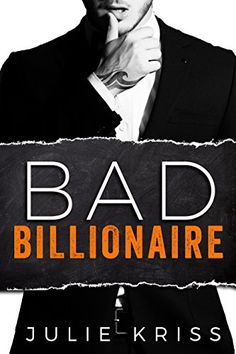 Bad Billionaire (Bad Billionaires Book by Julie Kriss Good Books, Books To Read, My Books, Alpha Male Books, Billionaire Books, Julie, Free Kindle Books, Romance Novels, Book 1