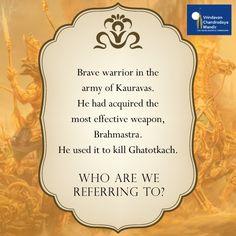 Who are we referring to? a) Dhrishtadyumna b) Bahabali c) Ashwathama d) Yuyutsu