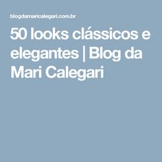 50 looks clássicos e elegantes   Blog da Mari Calegari