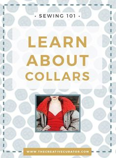 Sewing Beginners - Sew Collars - Click to Learn All About Collar Types! - The Creative Curator