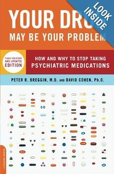 Your Drug May Be Your Problem, Revised Edition: How and Why to Stop Taking Psychiatric Medications: M.D. Peter Breggin, David Cohen: 9780738210988: Amazon.com: Books